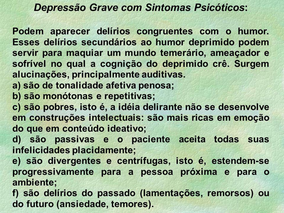 Depressão Grave com Sintomas Psicóticos: Podem aparecer delírios congruentes com o humor.