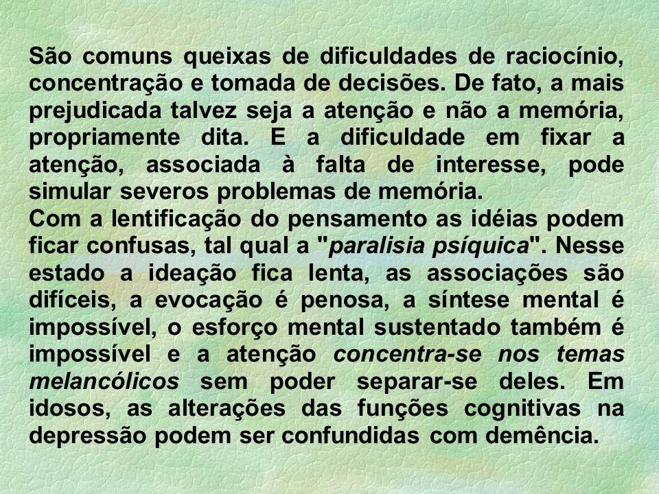 São comuns queixas de dificuldades de raciocínio, concentração e tomada de decisões.