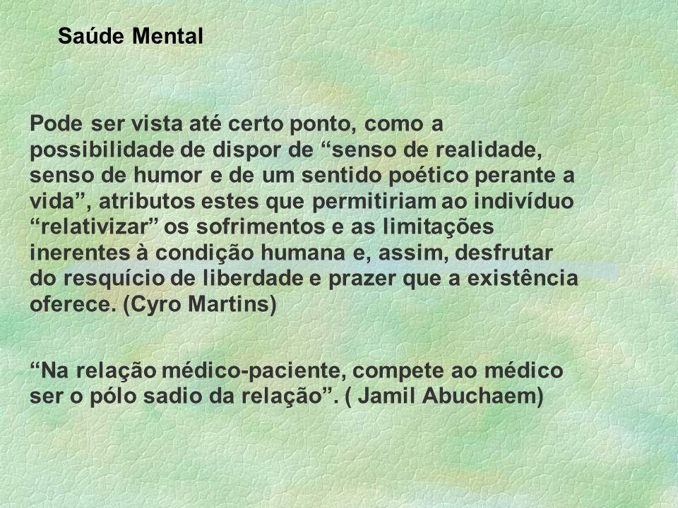 Saúde Mental Pode ser vista até certo ponto, como a possibilidade de dispor de senso de realidade, senso de humor e de um sentido poético perante a vi
