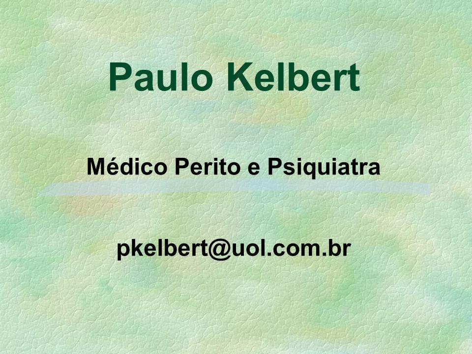 Paulo Kelbert Médico Perito e Psiquiatra pkelbert@uol.com.br