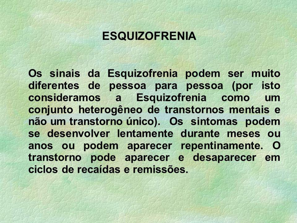 Os sinais da Esquizofrenia podem ser muito diferentes de pessoa para pessoa (por isto consideramos a Esquizofrenia como um conjunto heterogêneo de tra