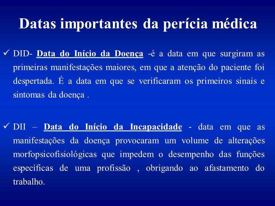 Datas importantes da perícia médica DID- Data do Início da Doença -é a data em que surgiram as primeiras manifestações maiores, em que a atenção do paciente foi despertada.