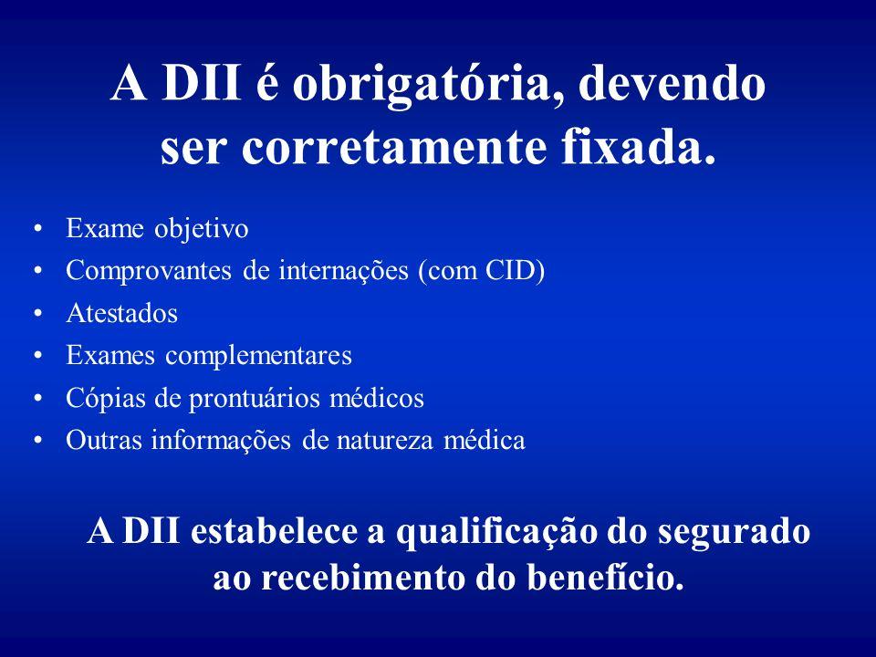 Exame objetivo Comprovantes de internações (com CID) Atestados Exames complementares Cópias de prontuários médicos Outras informações de natureza médica A DII é obrigatória, devendo ser corretamente fixada.