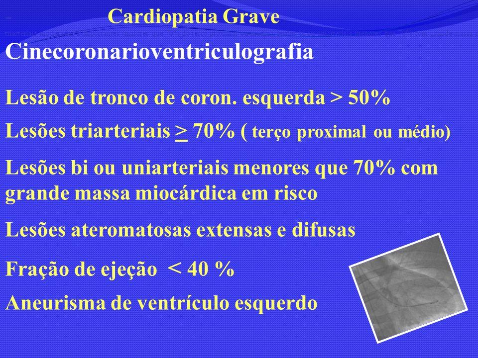 - Cardiopatia Grave triarteriais moderadas a importantes (maiores que 70% do terço proximal ou médio); lesões bi ou uniarteriais menores que 70% com g