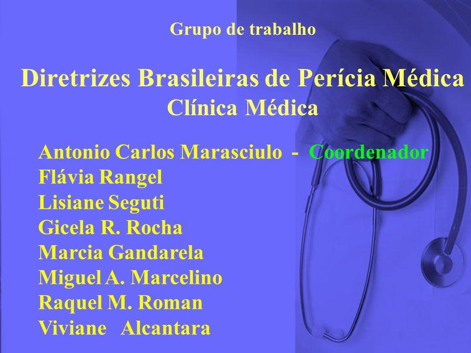 Grupo de trabalho Diretrizes Brasileiras de Perícia Médica Clínica Médica Antonio Carlos Marasciulo - Coordenador Flávia Rangel Lisiane Seguti Gicela