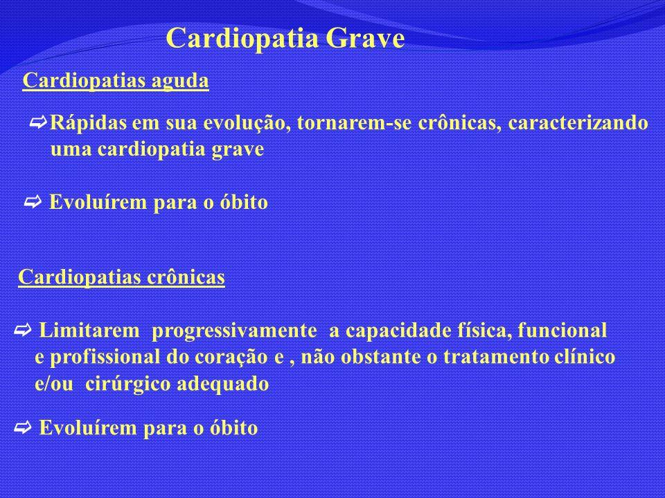 Cardiopatias aguda Rápidas em sua evolução, tornarem-se crônicas, caracterizando uma cardiopatia grave Evoluírem para o óbito Cardiopatias crônicas Li