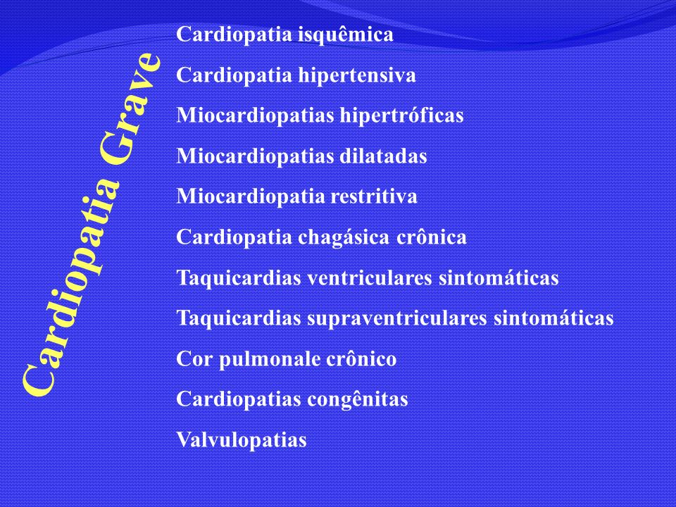 Cardiopatia isquêmica Cardiopatia hipertensiva Miocardiopatias hipertróficas Miocardiopatias dilatadas Miocardiopatia restritiva Cardiopatia chagásica