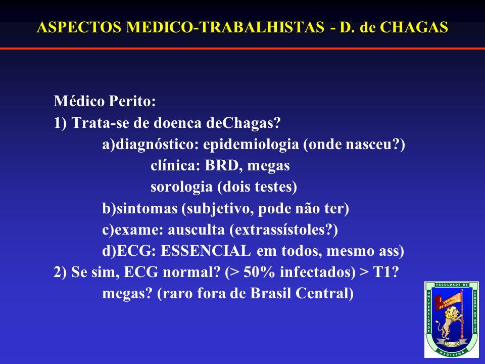 ASPECTOS MEDICO-TRABALHISTAS - D.de CHAGAS Médico Perito: 1) Trata-se de doenca deChagas.