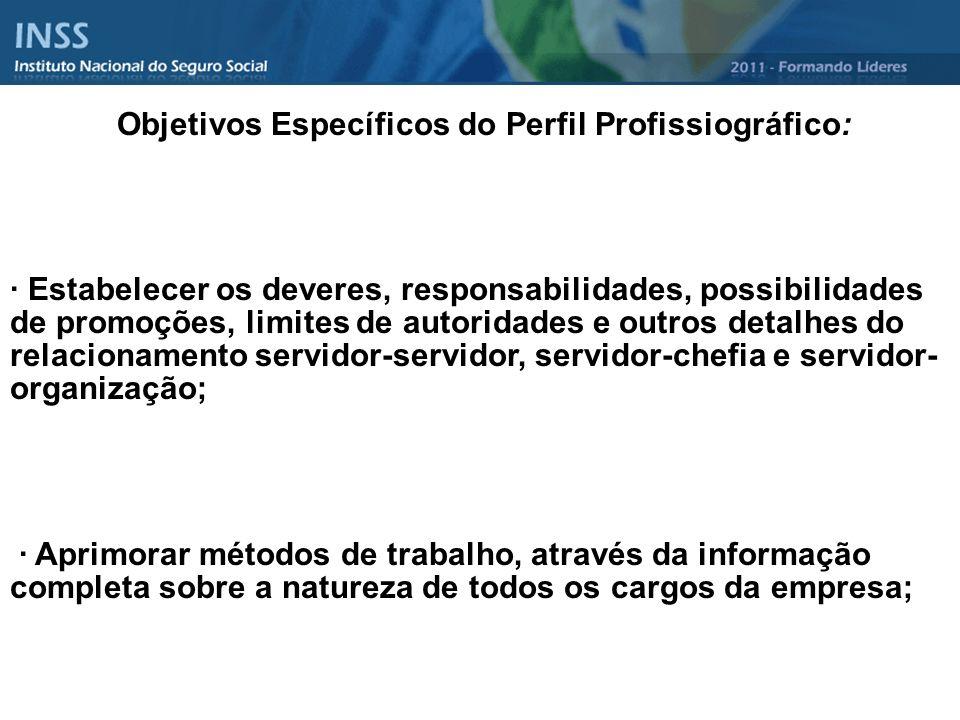 Objetivos Específicos do Perfil Profissiográfico: · Estabelecer os deveres, responsabilidades, possibilidades de promoções, limites de autoridades e o