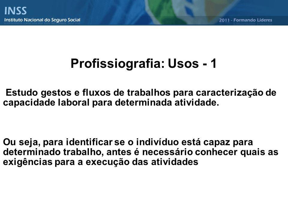 Profissiografia: Usos - 1 Estudo gestos e fluxos de trabalhos para caracterização de capacidade laboral para determinada atividade. Ou seja, para iden