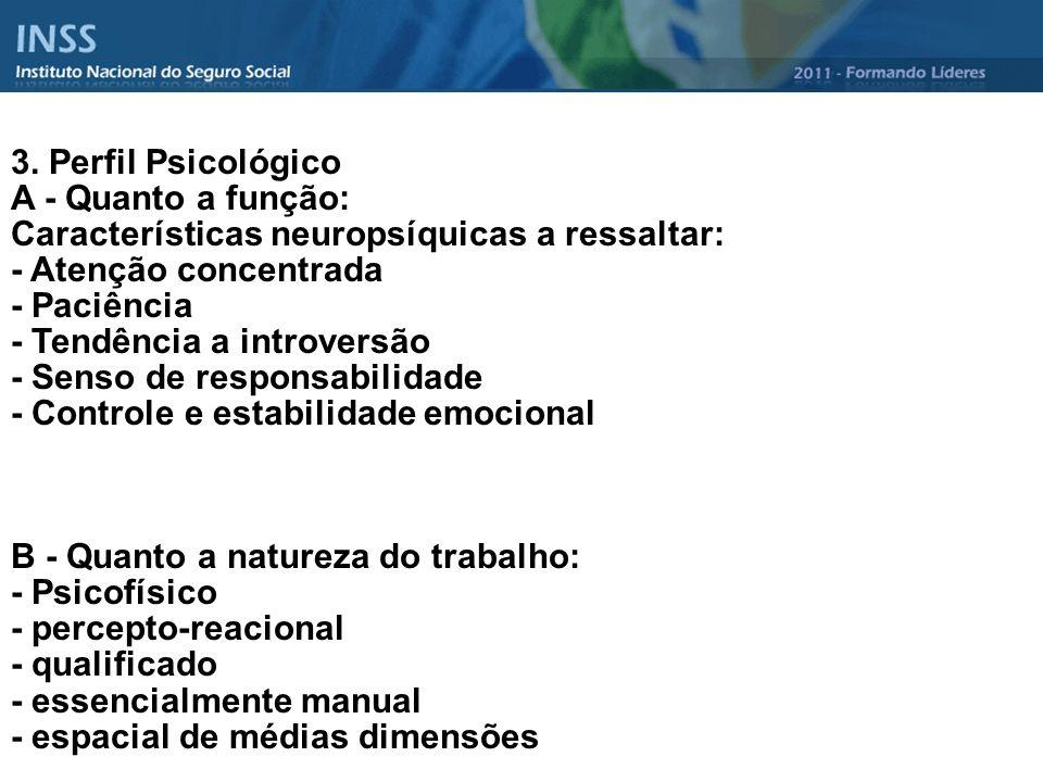 3. Perfil Psicológico A - Quanto a função: Características neuropsíquicas a ressaltar: - Atenção concentrada - Paciência - Tendência a introversão - S