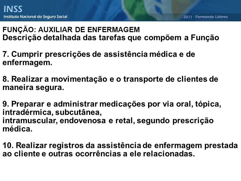 FUNÇÃO: AUXILIAR DE ENFERMAGEM Descrição detalhada das tarefas que compõem a Função 7. Cumprir prescrições de assistência médica e de enfermagem. 8. R