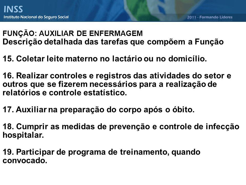 FUNÇÃO: AUXILIAR DE ENFERMAGEM Descrição detalhada das tarefas que compõem a Função 15. Coletar leite materno no lactário ou no domicílio. 16. Realiza