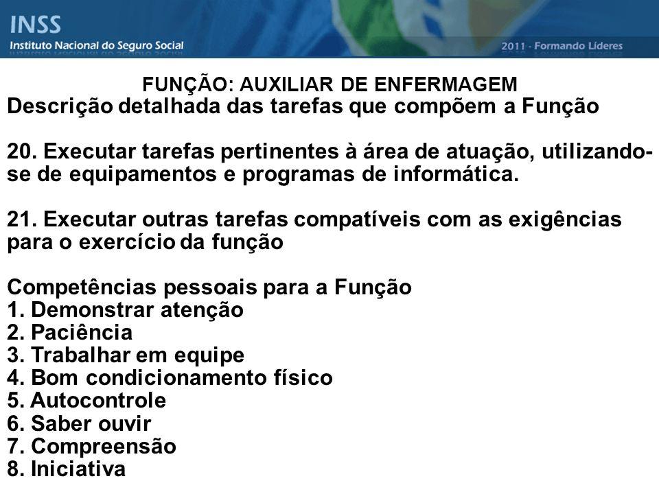 FUNÇÃO: AUXILIAR DE ENFERMAGEM Descrição detalhada das tarefas que compõem a Função 20. Executar tarefas pertinentes à área de atuação, utilizando- se