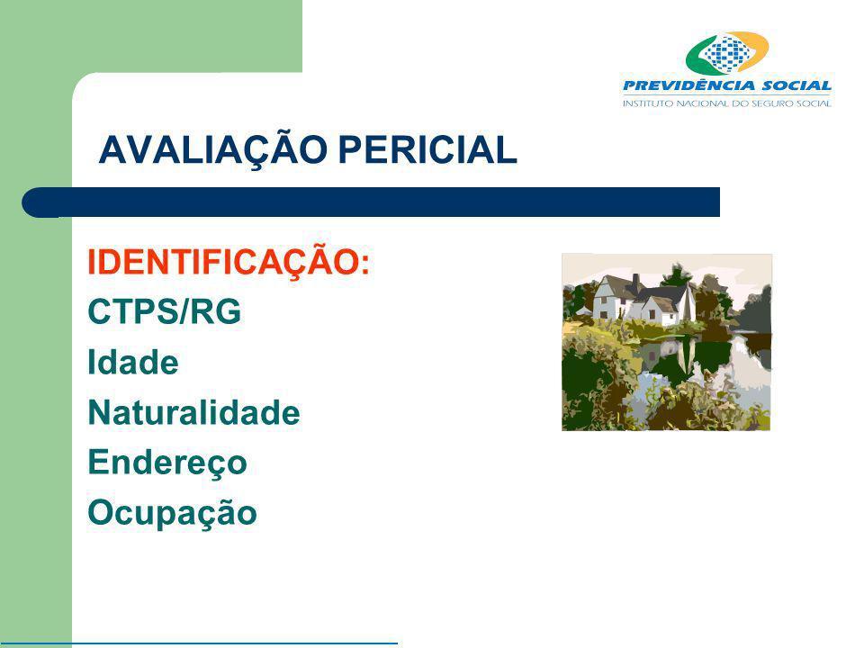 AVALIAÇÃO PERICIAL IDENTIFICAÇÃO: CTPS/RG Idade Naturalidade Endereço Ocupação