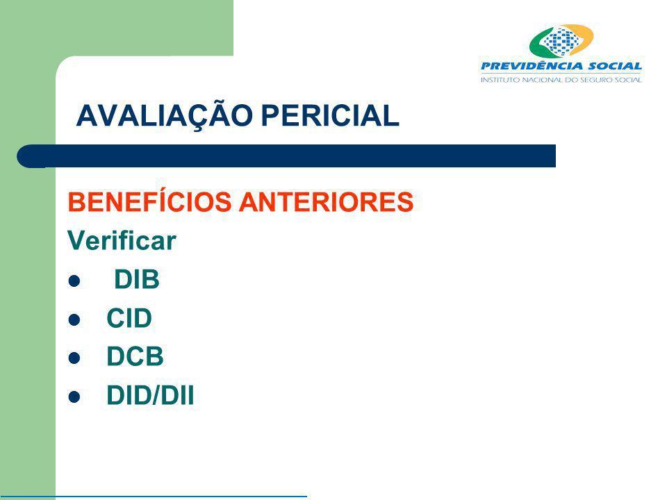 AVALIAÇÃO PERICIAL BENEFÍCIOS ANTERIORES Verificar DIB CID DCB DID/DII
