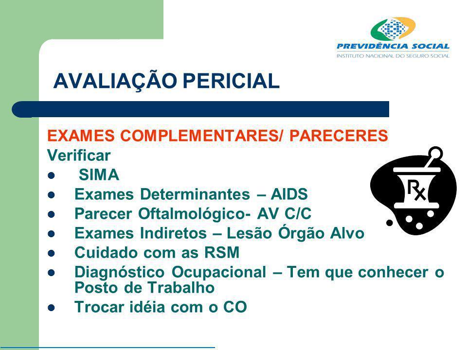 AVALIAÇÃO PERICIAL EXAMES COMPLEMENTARES/ PARECERES Verificar SIMA Exames Determinantes – AIDS Parecer Oftalmológico- AV C/C Exames Indiretos – Lesão