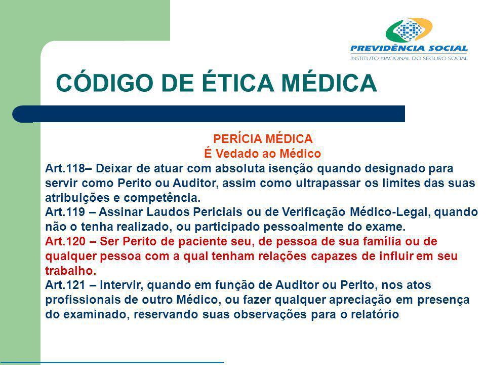 CÓDIGO DE ÉTICA MÉDICA PERÍCIA MÉDICA É Vedado ao Médico Art.118– Deixar de atuar com absoluta isenção quando designado para servir como Perito ou Aud