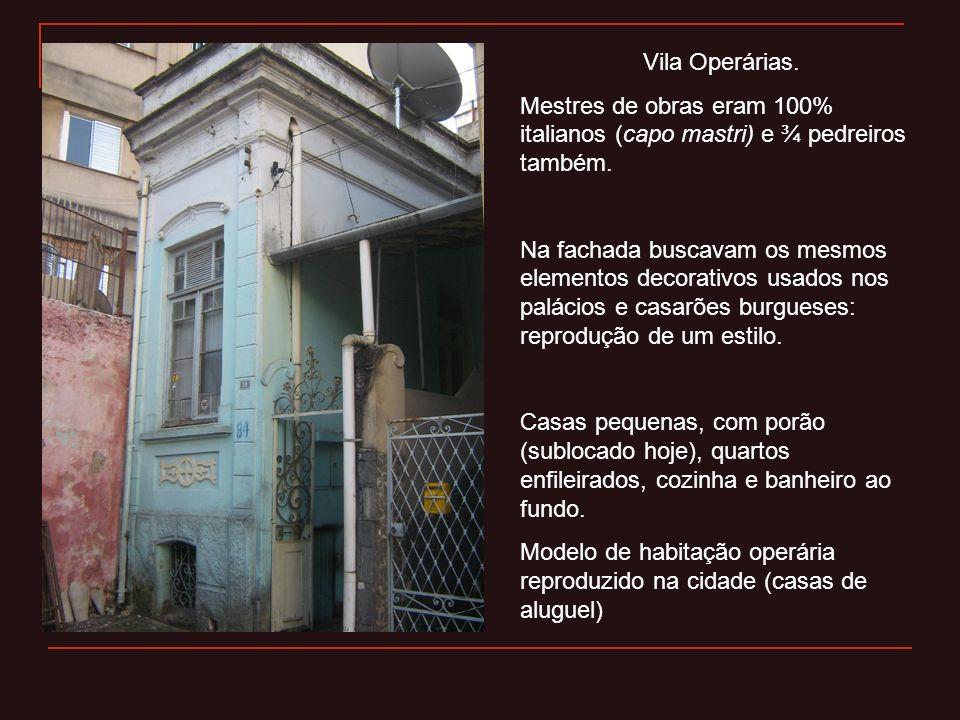 Vila Operárias. Mestres de obras eram 100% italianos (capo mastri) e ¾ pedreiros também. Na fachada buscavam os mesmos elementos decorativos usados no