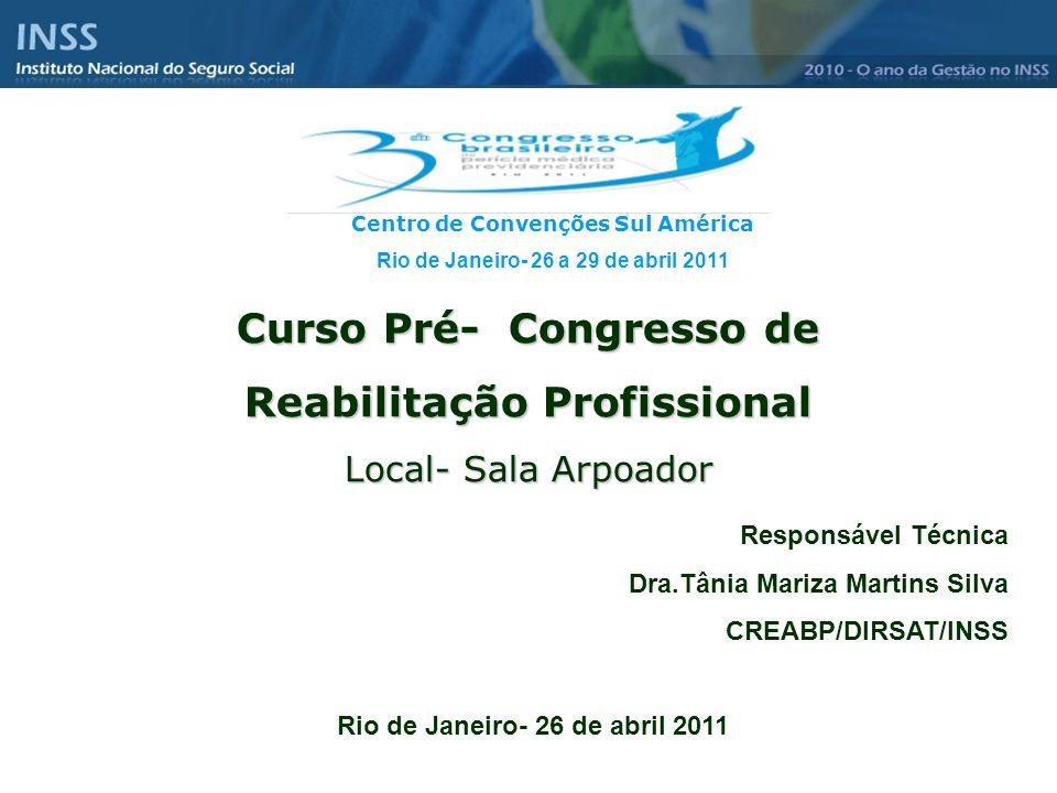 Curso Pré- Congresso de Reabilitação Profissional Local- Sala Arpoador Rio de Janeiro- 26 de abril 2011 Responsável Técnica Dra.Tânia Mariza Martins S