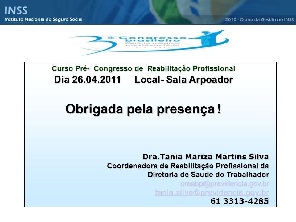 Dia 26.04.2011 Local- Sala Arpoador Obrigada pela presença ! Dra.Tania Mariza Martins Silva Coordenadora de Reabilitação Profissional da Diretoria de