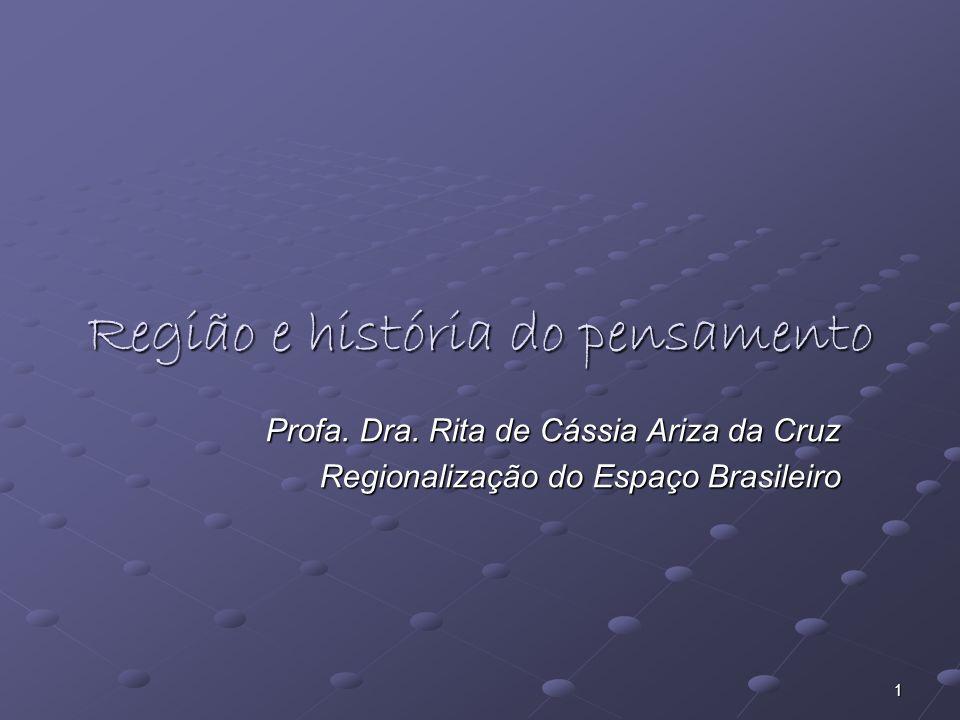 1 Região e história do pensamento Profa. Dra. Rita de Cássia Ariza da Cruz Regionalização do Espaço Brasileiro