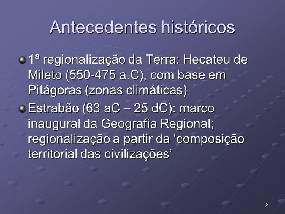 2 Antecedentes históricos 1ª regionalização da Terra: Hecateu de Mileto (550-475 a.C), com base em Pitágoras (zonas climáticas) Estrabão (63 aC – 25 d