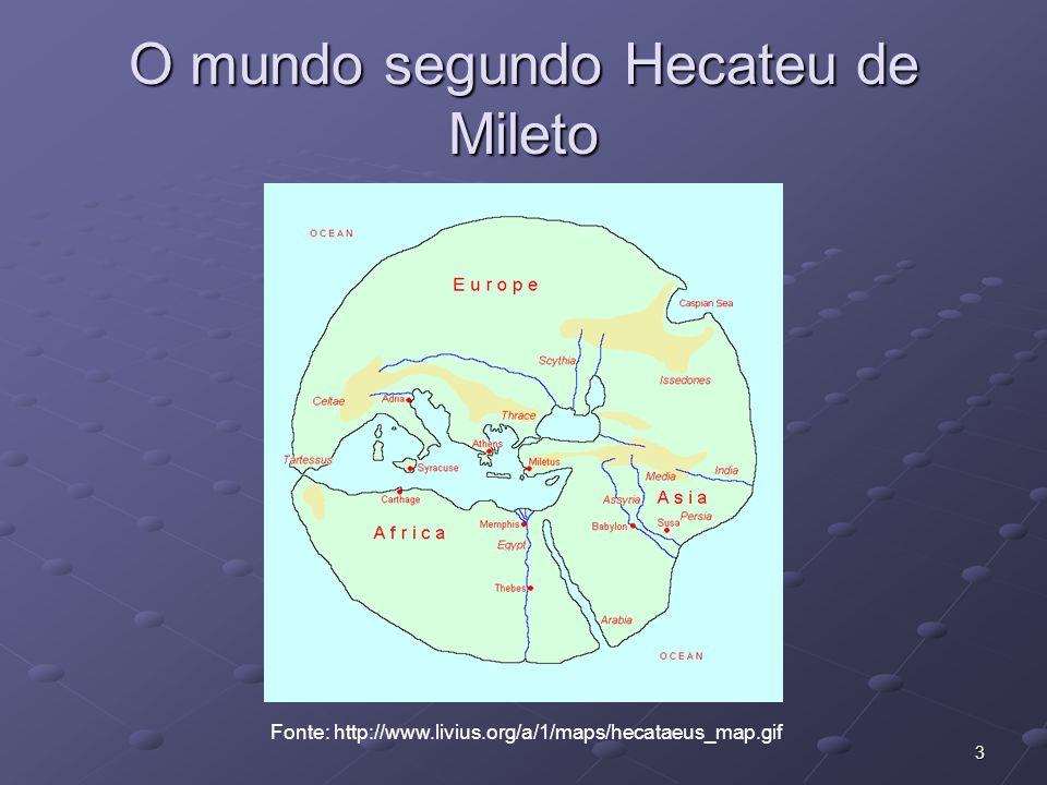 3 O mundo segundo Hecateu de Mileto Fonte: http://www.livius.org/a/1/maps/hecataeus_map.gif