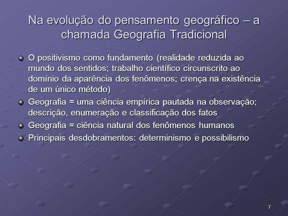 7 Na evolução do pensamento geográfico – a chamada Geografia Tradicional O positivismo como fundamento (realidade reduzida ao mundo dos sentidos; trab