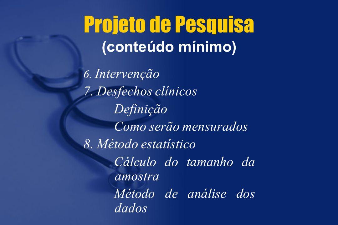 6. Intervenção 7. Desfechos clínicos Definição Como serão mensurados 8. Método estatístico Cálculo do tamanho da amostra Método de análise dos dados P