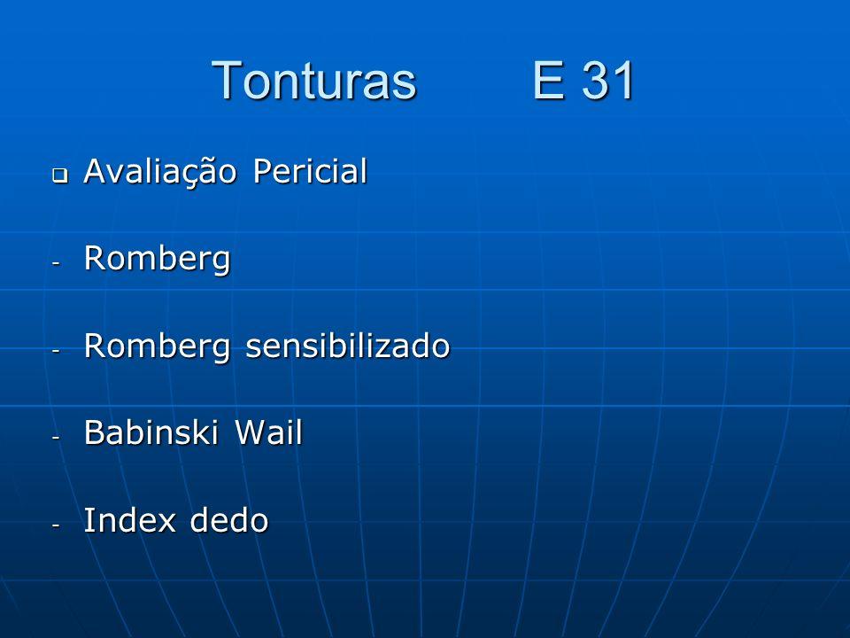 Tonturas E 31 Avaliação Pericial Avaliação Pericial - Romberg - Romberg sensibilizado - Babinski Wail - Index dedo