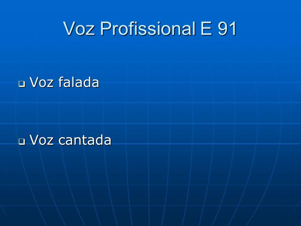 Voz Profissional E 91 Voz falada Voz falada Voz cantada Voz cantada
