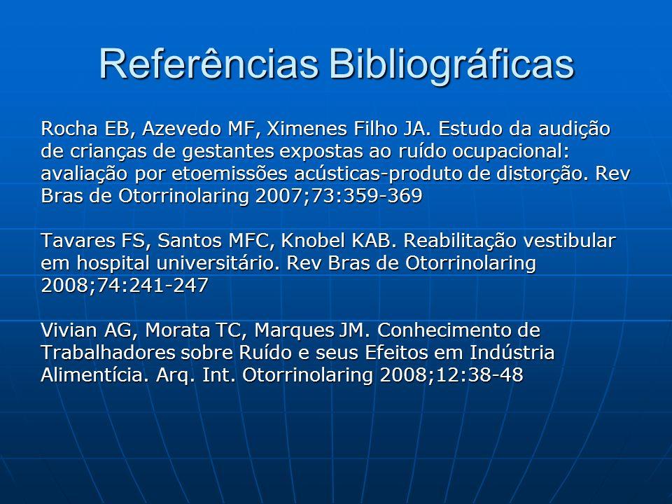 Referências Bibliográficas Rocha EB, Azevedo MF, Ximenes Filho JA. Estudo da audição de crianças de gestantes expostas ao ruído ocupacional: avaliação