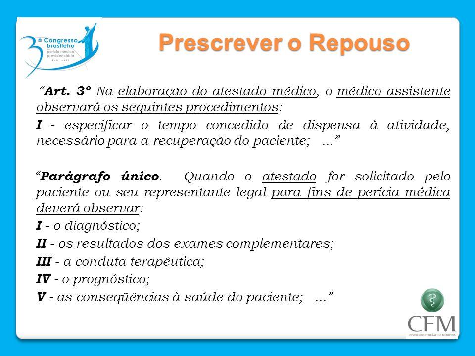 Prescrever o Repouso Art. 3º Na elaboração do atestado médico, o médico assistente observará os seguintes procedimentos: I - especificar o tempo conce