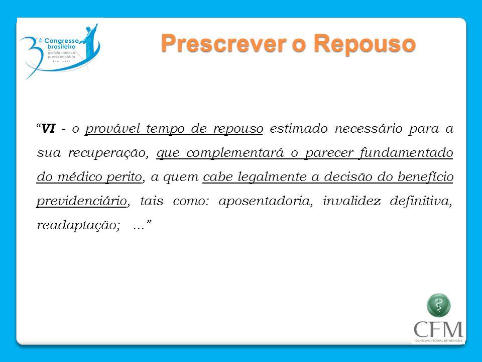 Prescrever o Repouso VI - o provável tempo de repouso estimado necessário para a sua recuperação, que complementará o parecer fundamentado do médico p