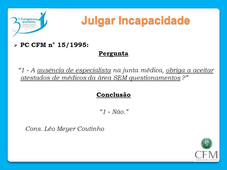 Julgar Incapacidade PC CFM n° 15/1995: Pergunta 1 - A ausência de especialista na junta médica, obriga a aceitar atestados de médicos da área SEM ques