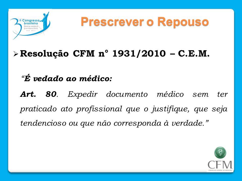 Prescrever o Repouso Resolução CFM n° 1931/2010 – C.E.M. É vedado ao médico: Art. 80. Expedir documento médico sem ter praticado ato profissional que