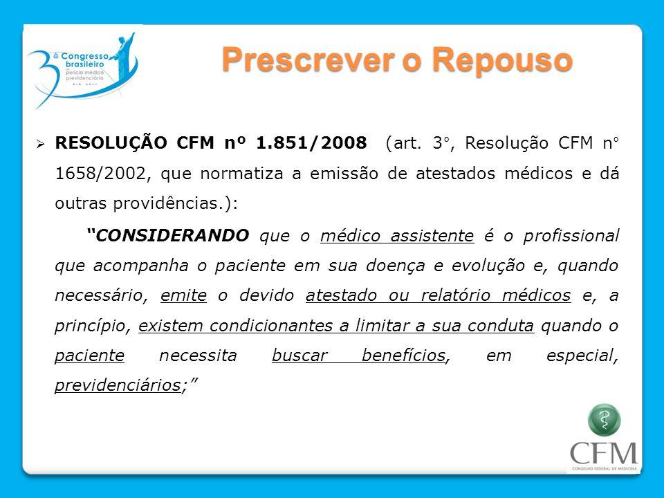 Prescrever o Repouso RESOLUÇÃO CFM nº 1.851/2008 (art. 3°, Resolução CFM n° 1658/2002, que normatiza a emissão de atestados médicos e dá outras provid