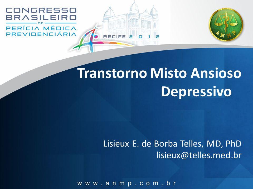 Transtorno Misto Ansioso Depressivo Lisieux E. de Borba Telles, MD, PhD lisieux@telles.med.br