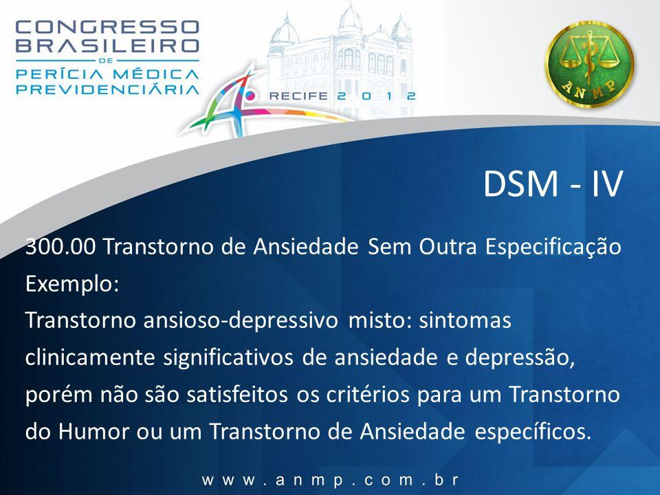 DSM - IV 300.00 Transtorno de Ansiedade Sem Outra Especificação Exemplo: Transtorno ansioso-depressivo misto: sintomas clinicamente significativos de