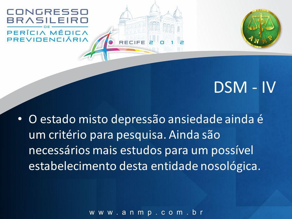 DSM - IV O estado misto depressão ansiedade ainda é um critério para pesquisa. Ainda são necessários mais estudos para um possível estabelecimento des