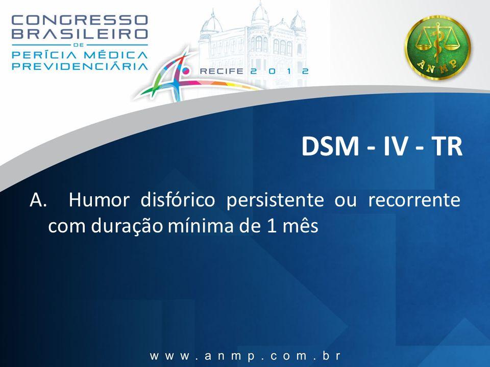 DSM - IV - TR A. Humor disfórico persistente ou recorrente com duração mínima de 1 mês