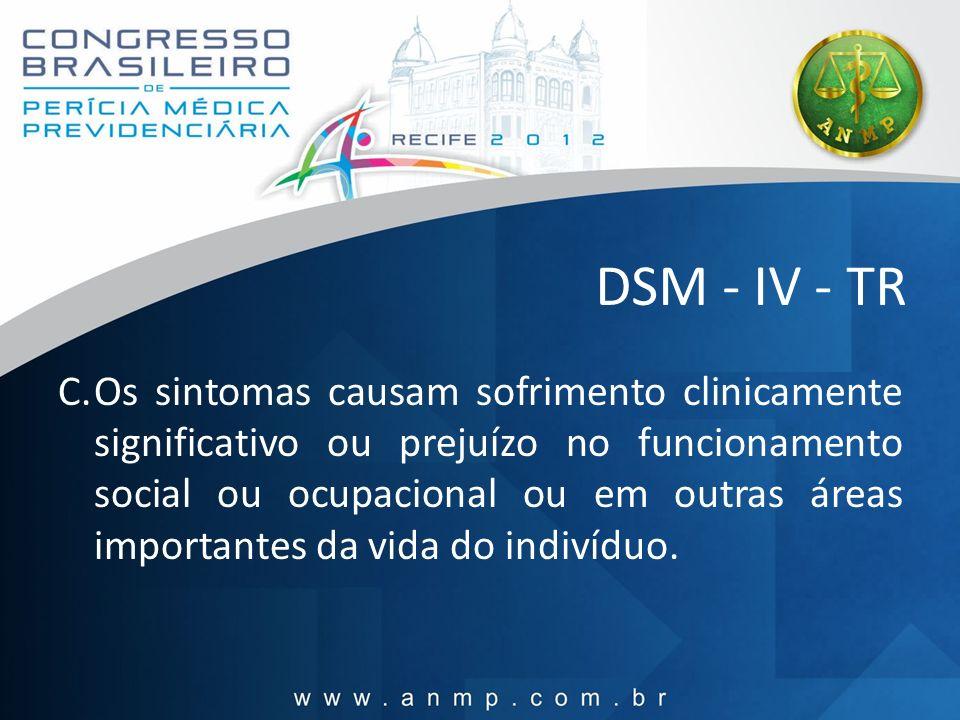 DSM - IV - TR C.Os sintomas causam sofrimento clinicamente significativo ou prejuízo no funcionamento social ou ocupacional ou em outras áreas importa