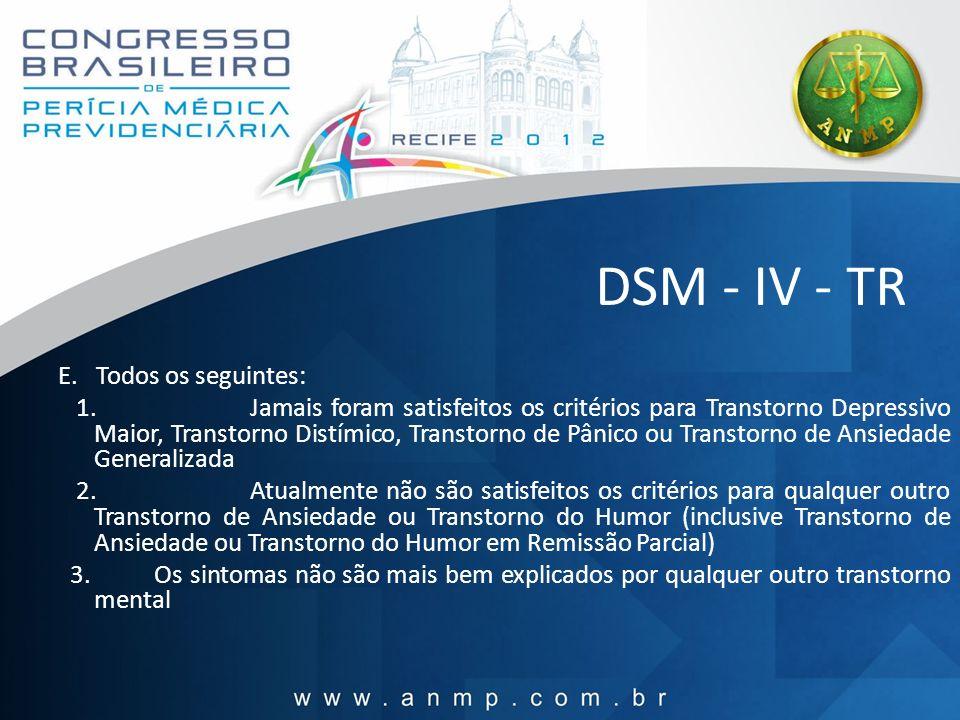 DSM - IV - TR E. Todos os seguintes: 1.Jamais foram satisfeitos os critérios para Transtorno Depressivo Maior, Transtorno Distímico, Transtorno de Pân