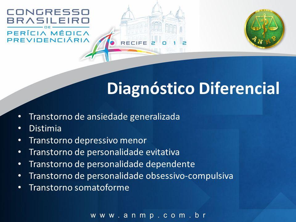 Diagnóstico Diferencial Transtorno de ansiedade generalizada Distimia Transtorno depressivo menor Transtorno de personalidade evitativa Transtorno de