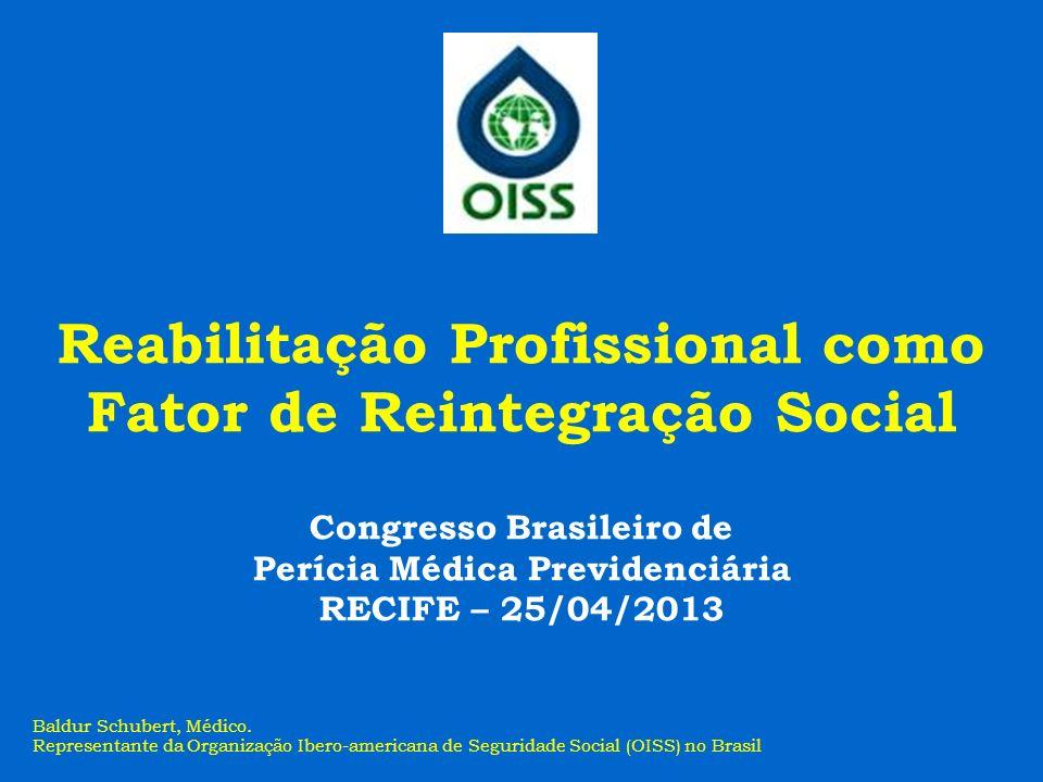 Baldur Schubert, Médico. Representante da Organização Ibero-americana de Seguridade Social (OISS) no Brasil Reabilitação Profissional como Fator de Re