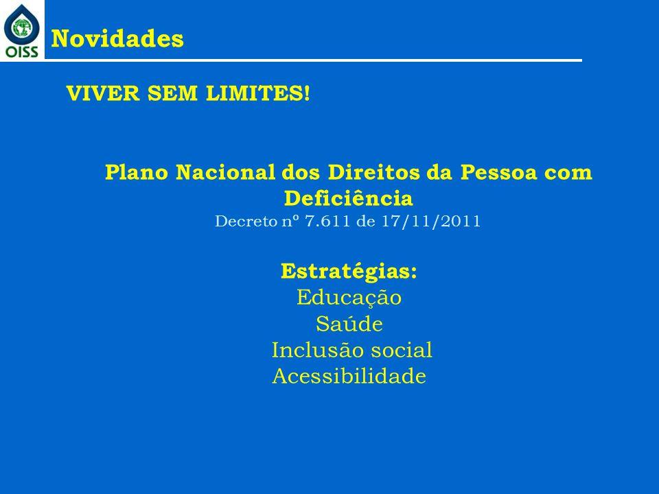 VIVER SEM LIMITES! Plano Nacional dos Direitos da Pessoa com Deficiência Decreto nº 7.611 de 17/11/2011 Estratégias: Educação Saúde Inclusão social Ac