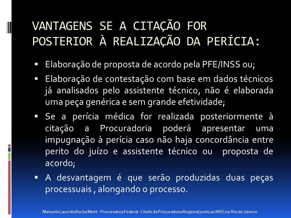 VANTAGENS SE A CITAÇÃO FOR POSTERIOR À REALIZAÇÃO DA PERÍCIA: Elaboração de proposta de acordo pela PFE/INSS ou; Elaboração de contestação com base em