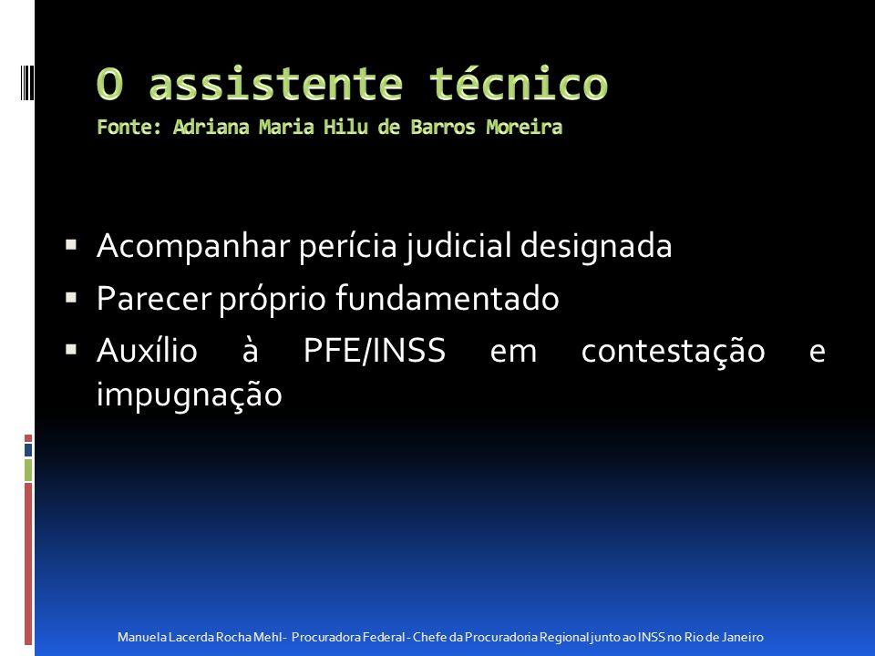 Acompanhar perícia judicial designada Parecer próprio fundamentado Auxílio à PFE/INSS em contestação e impugnação Manuela Lacerda Rocha Mehl- Procurad