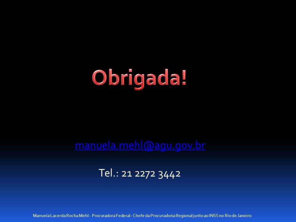 manuela.mehl@agu.gov.br Tel.: 21 2272 3442 Manuela Lacerda Rocha Mehl- Procuradora Federal - Chefe da Procuradoria Regional junto ao INSS no Rio de Ja